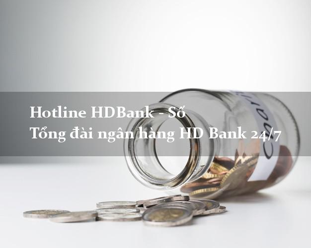 Hotline HDBank - Số Tổng đài ngân hàng HD Bank 24/7
