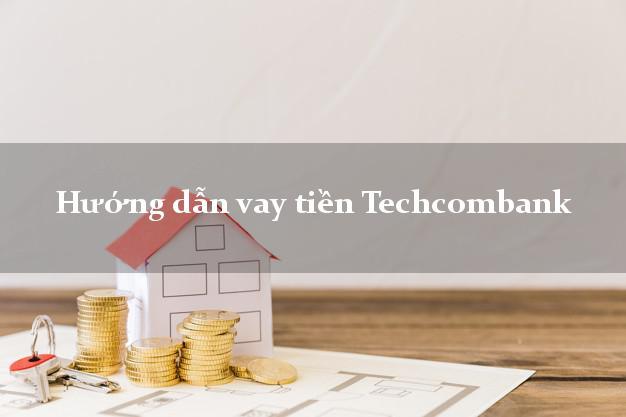 Hướng dẫn vay tiền Techcombank