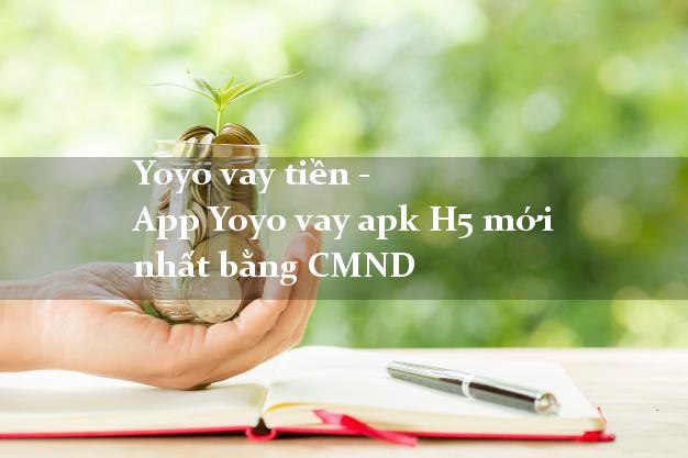 Yoyo vay tiền - App Yoyo vay apk H5 mới nhất bằng CMND