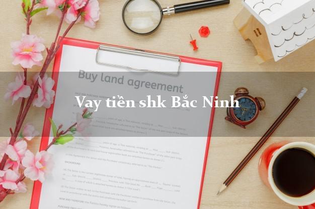 Vay tiền shk Bắc Ninh