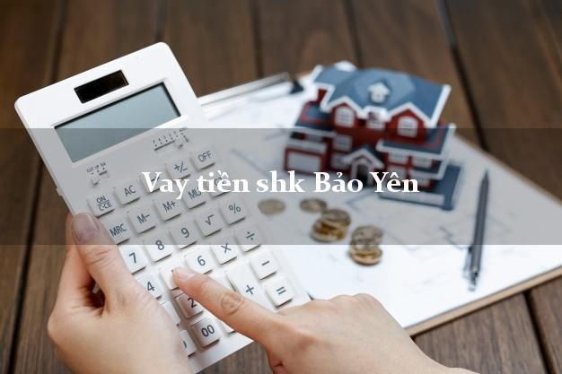 Vay tiền shk Bảo Yên Lào Cai