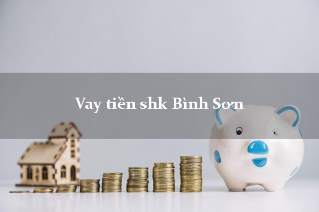 Vay tiền shk Bình Sơn Quảng Ngãi
