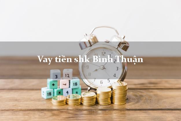 Vay tiền shk Bình Thuận