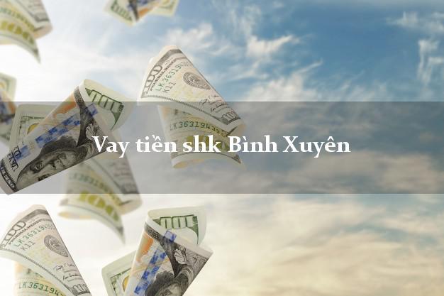 Vay tiền shk Bình Xuyên Vĩnh Phúc
