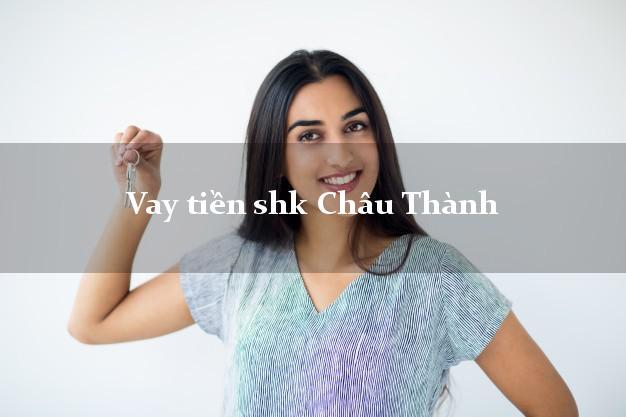 Vay tiền shk Châu Thành Long An