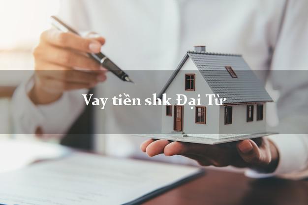 Vay tiền shk Đại Từ Thái Nguyên
