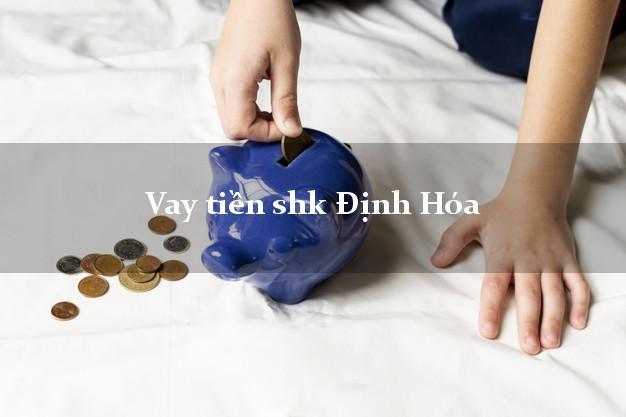 Vay tiền shk Định Hóa Thái Nguyên