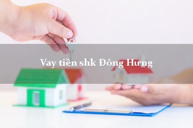 Vay tiền shk Đông Hưng Thái Bình