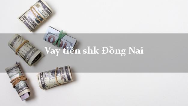 Vay tiền shk Đồng Nai