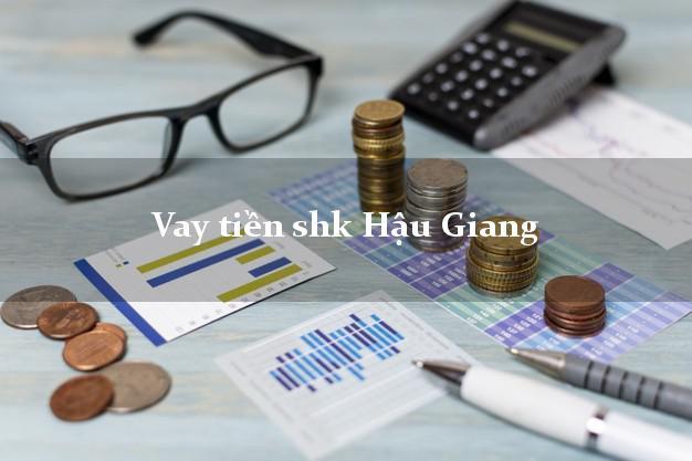 Vay tiền shk Hậu Giang
