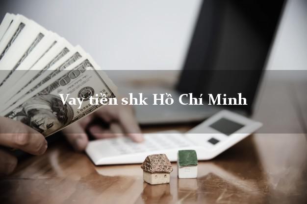 Vay tiền shk Hồ Chí Minh