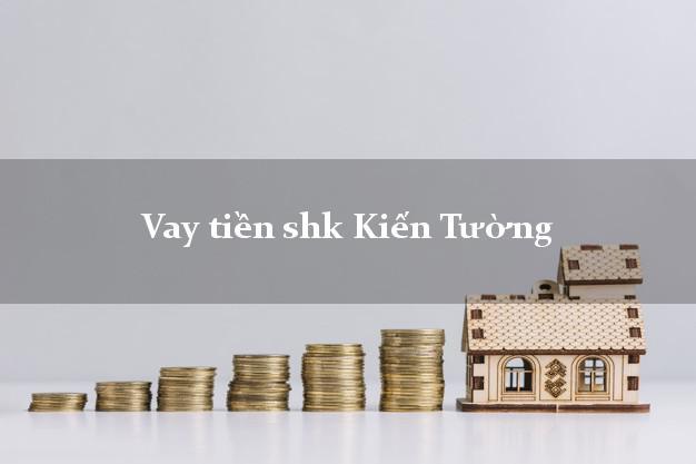 Vay tiền shk Kiến Tường Long An