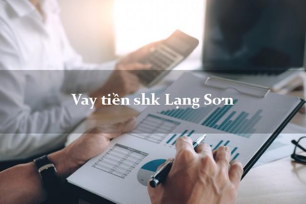 Vay tiền shk Lạng Sơn