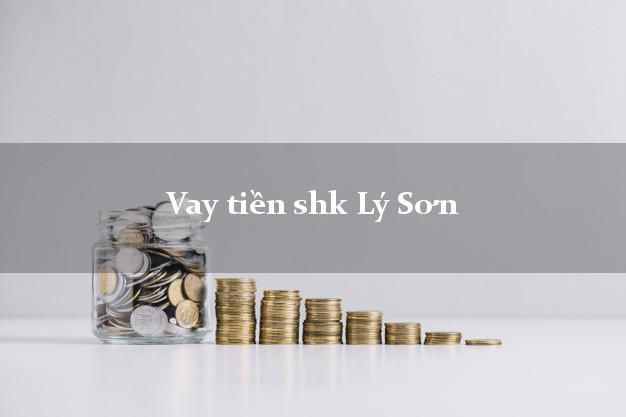 Vay tiền shk Lý Sơn Quảng Ngãi