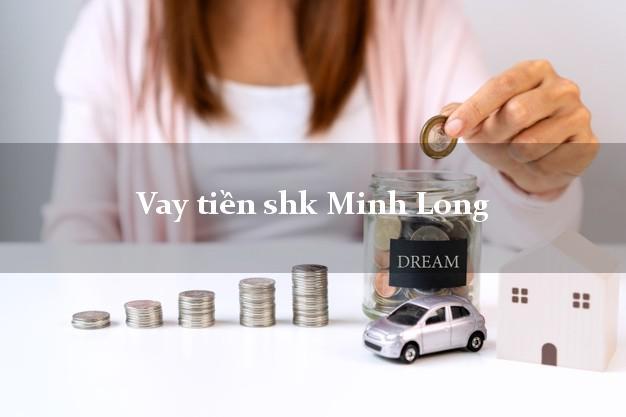 Vay tiền shk Minh Long Quảng Ngãi