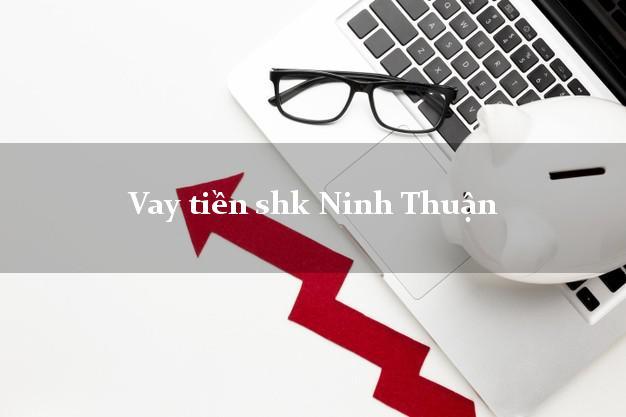 Vay tiền shk Ninh Thuận
