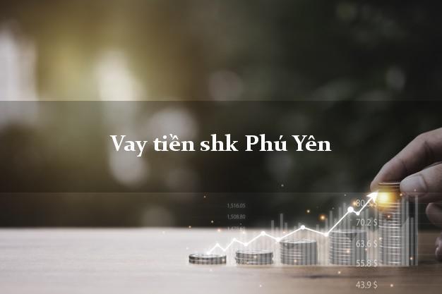 Vay tiền shk Phú Yên