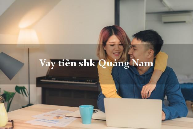 Vay tiền shk Quảng Nam