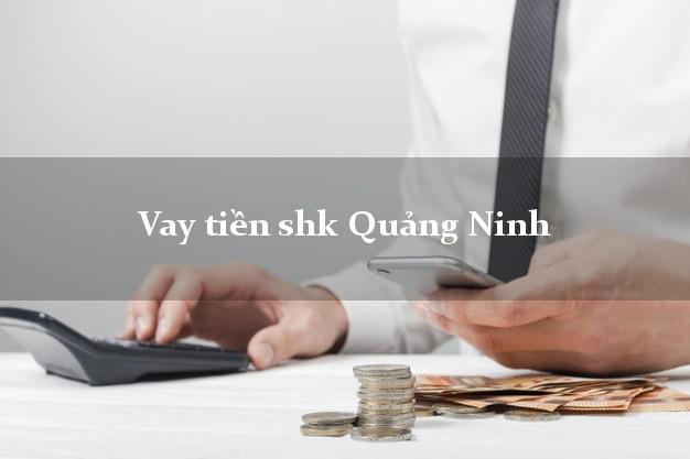 Vay tiền shk Quảng Ninh