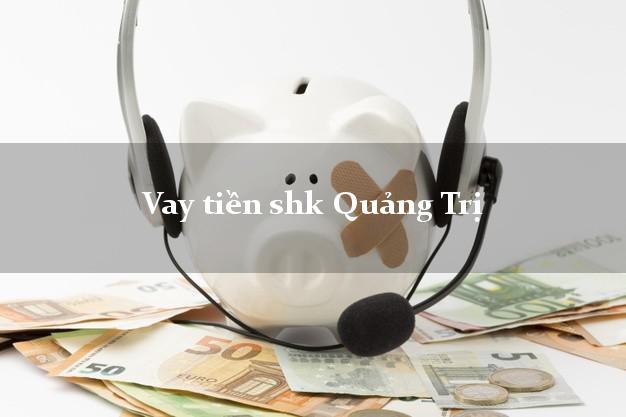 Vay tiền shk Quảng Trị