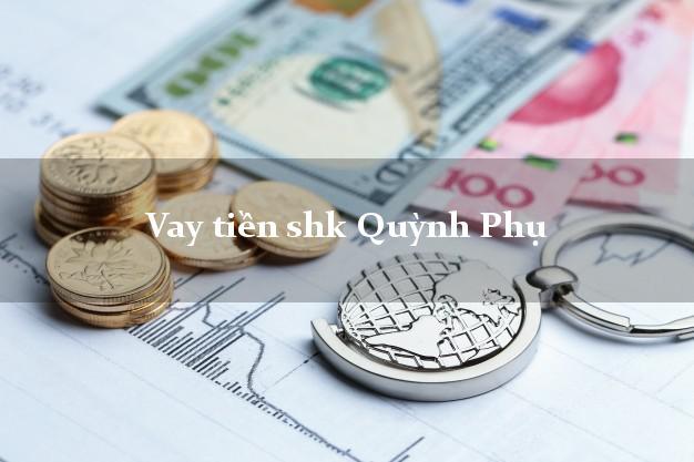 Vay tiền shk Quỳnh Phụ Thái Bình