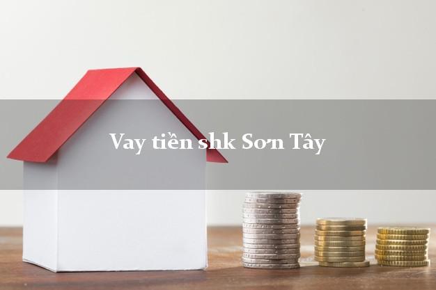 Vay tiền shk Sơn Tây Quảng Ngãi