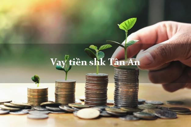 Vay tiền shk Tân An Long An