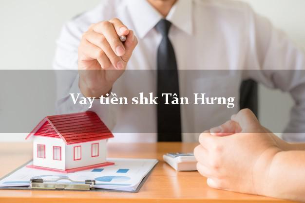 Vay tiền shk Tân Hưng Long An