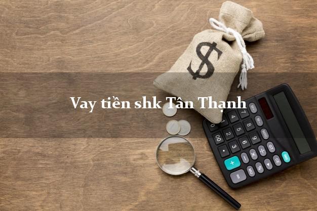 Vay tiền shk Tân Thạnh Long An