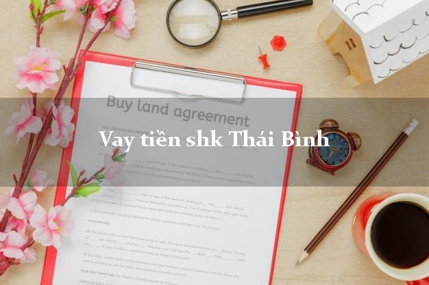 Vay tiền shk Thái Bình