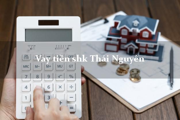 Vay tiền shk Thái Nguyên