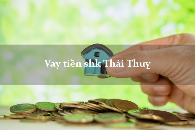 Vay tiền shk Thái Thuỵ Thái Bình