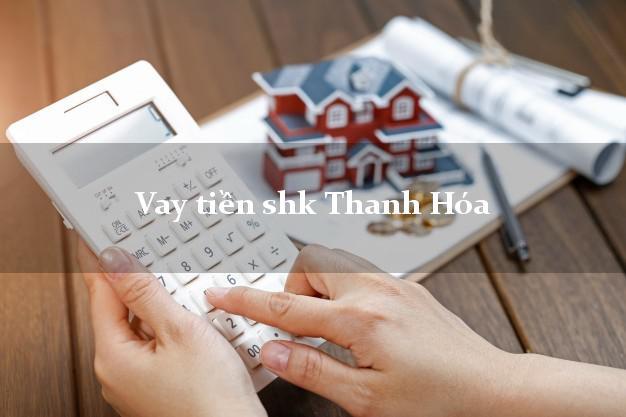 Vay tiền shk Thanh Hóa