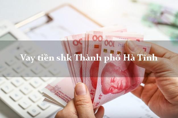 Vay tiền shk Thành phố Hà Tĩnh