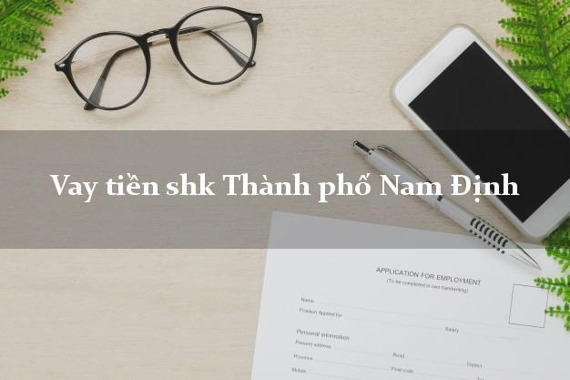Vay tiền shk Thành phố Nam Định