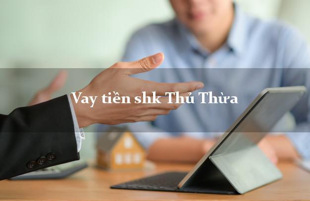 Vay tiền shk Thủ Thừa Long An