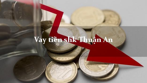 Vay tiền shk Thuận An Bình Dương