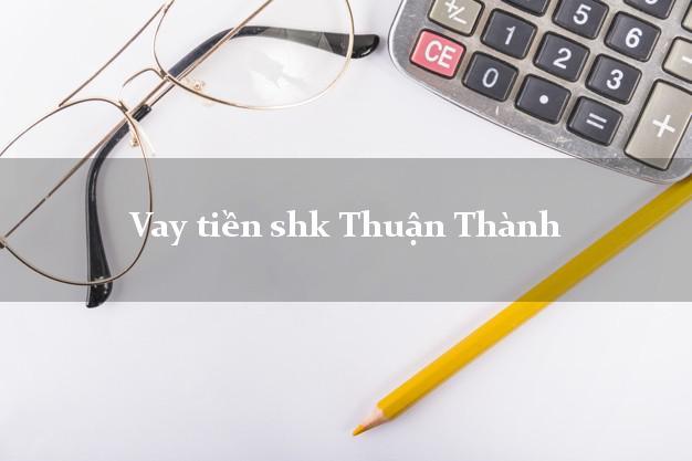 Vay tiền shk Thuận Thành Bắc Ninh
