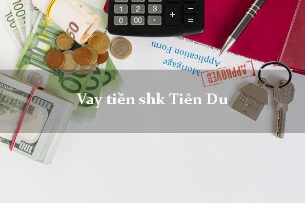 Vay tiền shk Tiên Du Bắc Ninh