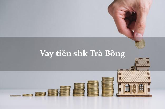 Vay tiền shk Trà Bồng Quảng Ngãi