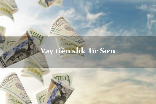 Vay tiền shk Từ Sơn Bắc Ninh