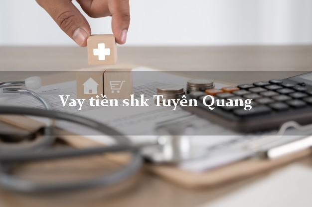 Vay tiền shk Tuyên Quang