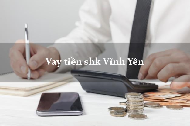 Vay tiền shk Vĩnh Yên Vĩnh Phúc