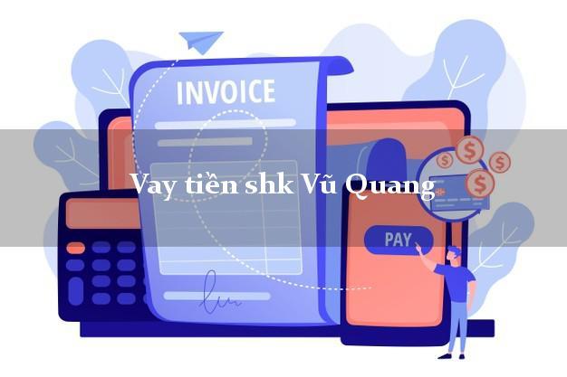 Vay tiền shk Vũ Quang Hà Tĩnh