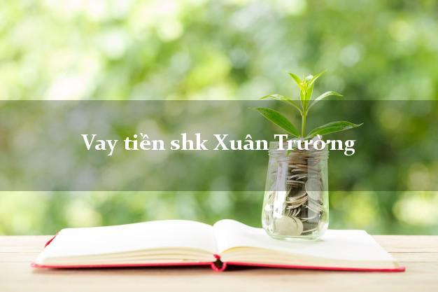 Vay tiền shk Xuân Trường Nam Định