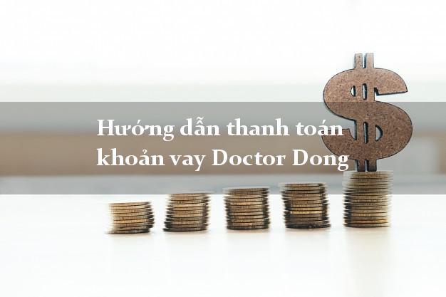 Hướng dẫn thanh toán khoản vay Doctor Dong dễ nhất