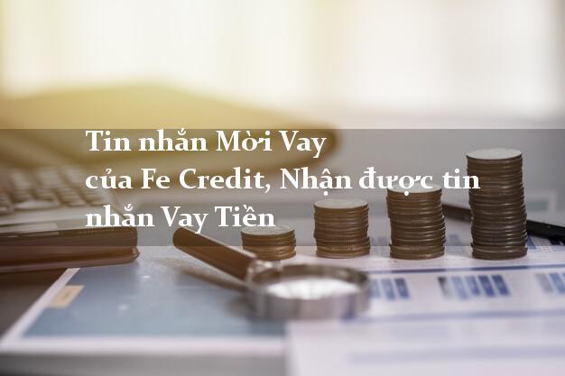 Tin nhắn Mời Vay của Fe Credit, Nhận được tin nhắn Vay Tiền