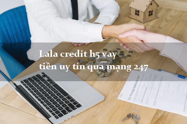 Lala credit h5 vay tiền uy tín qua mạng 247