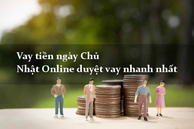 Vay tiền ngày Chủ Nhật Online duyệt vay nhanh nhất