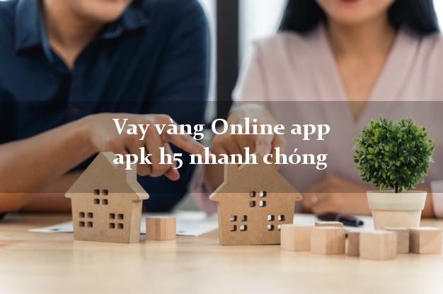 Vay vàng Online app apk h5 nhanh chóng